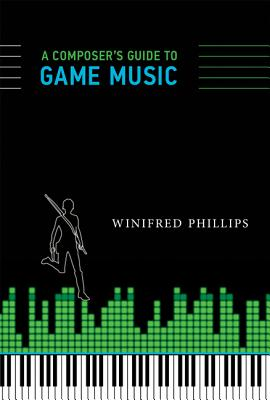 A Composer's Guide to Game Music By Phillips, Winifred